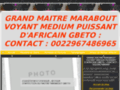 MAITRE MARABOUT VOYANT MEDIUM HOUSSOU : CONTACT / 0022967486965 / VOYANTHOUSSOU@OUTLOOK.FR