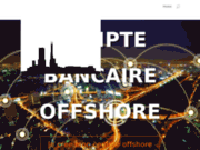 Compte offshore banque offshore suisse Luxembourg Lettonie CB