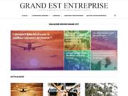 Grand Est Entreprise, magazine des professionnels en Alsace Lorraine Champagne Ardenne