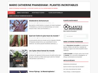 Détails : Marie Catherine Phanekham : Plantes Incroyables - Marie Catherine Phanekham : Le site des plantes les plus incroyables du monde