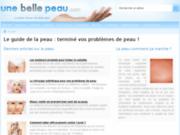 Unebellepeau.com : le site qui vous aide à prendre soin de votre épiderme