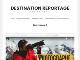 Détails : Destination reportage, conseils photos et reportages